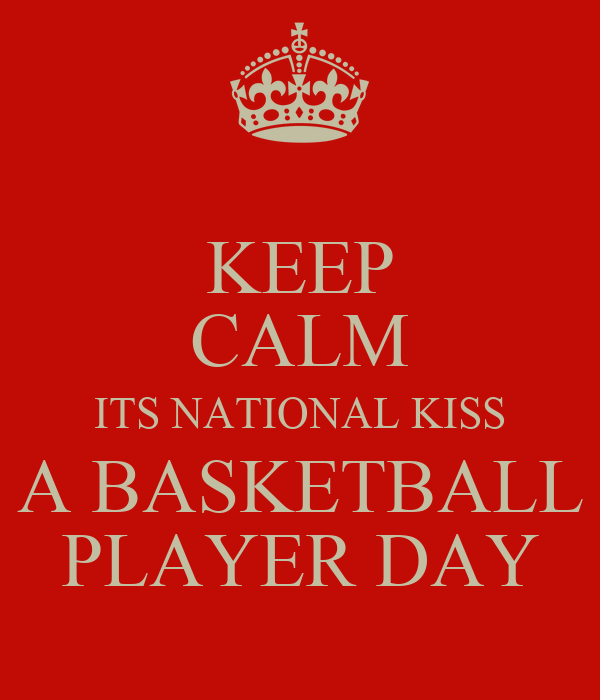 KEEP CALM ITS NATIONAL KISS A BASKETBALL PLAYER DAY