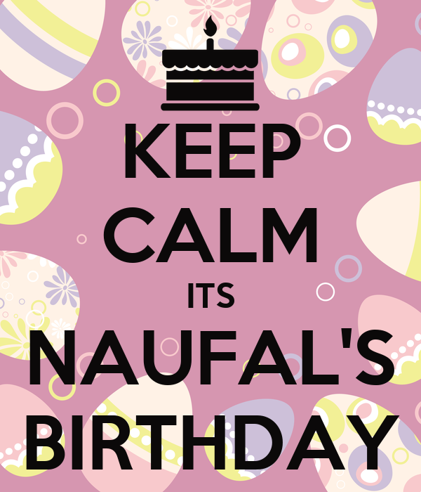 KEEP CALM ITS NAUFAL'S BIRTHDAY