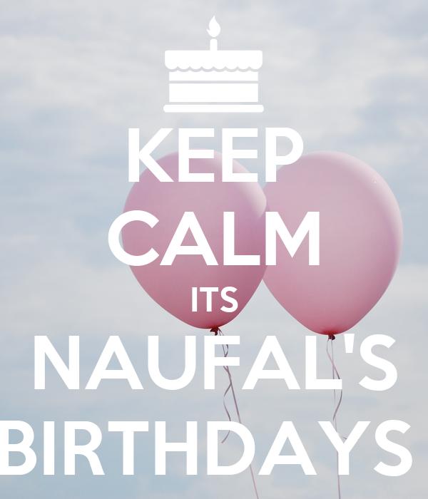 KEEP CALM ITS NAUFAL'S BIRTHDAYS