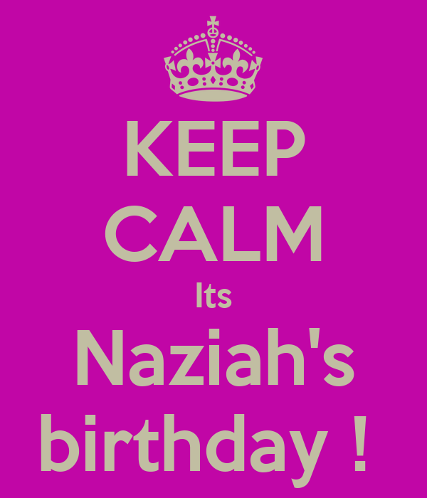 KEEP CALM Its Naziah's birthday !