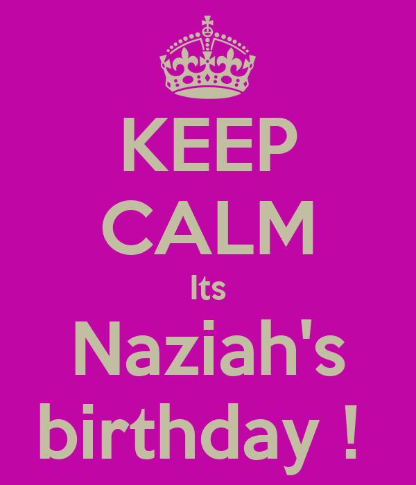 KEEP CALM Its Naziah's birthday !