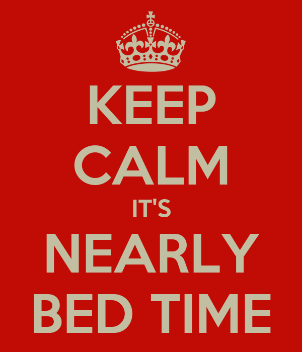 KEEP CALM IT'S NEARLY BED TIME