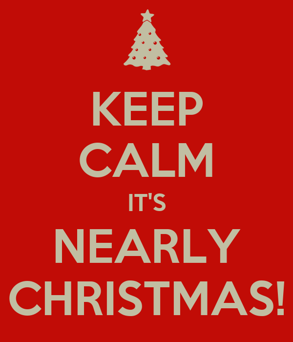 KEEP CALM IT'S NEARLY CHRISTMAS!