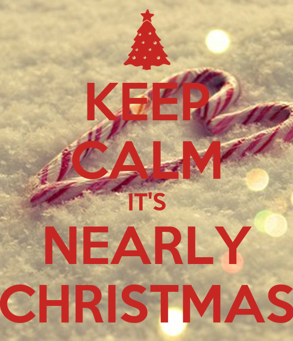 Keeping Christmas All The Year: KEEP CALM IT'S NEARLY CHRISTMAS Poster