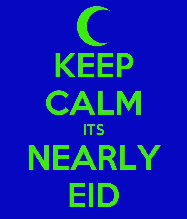 KEEP CALM ITS NEARLY EID