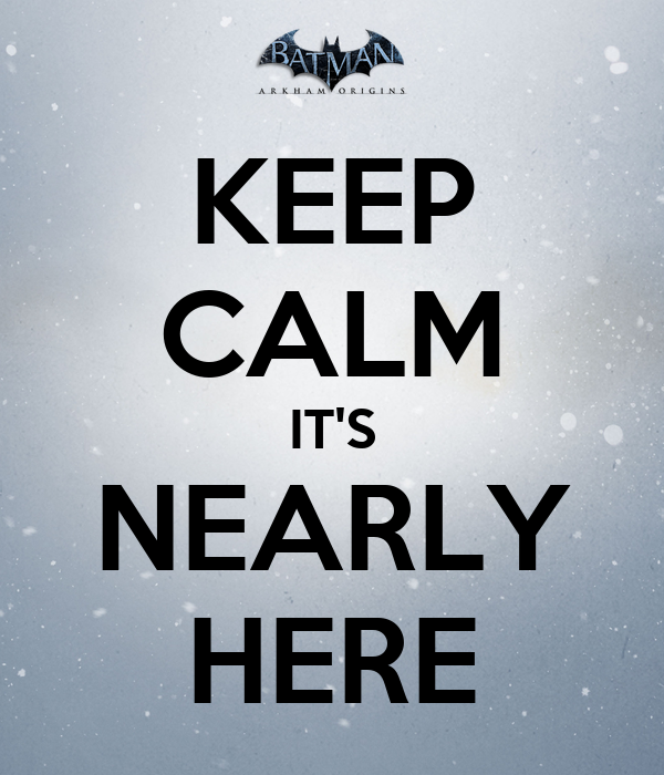 KEEP CALM IT'S NEARLY HERE