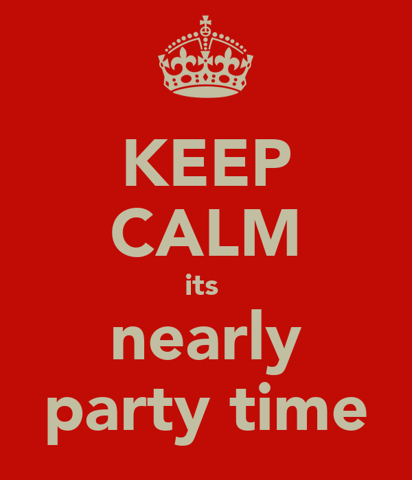 KEEP CALM its  nearly party time
