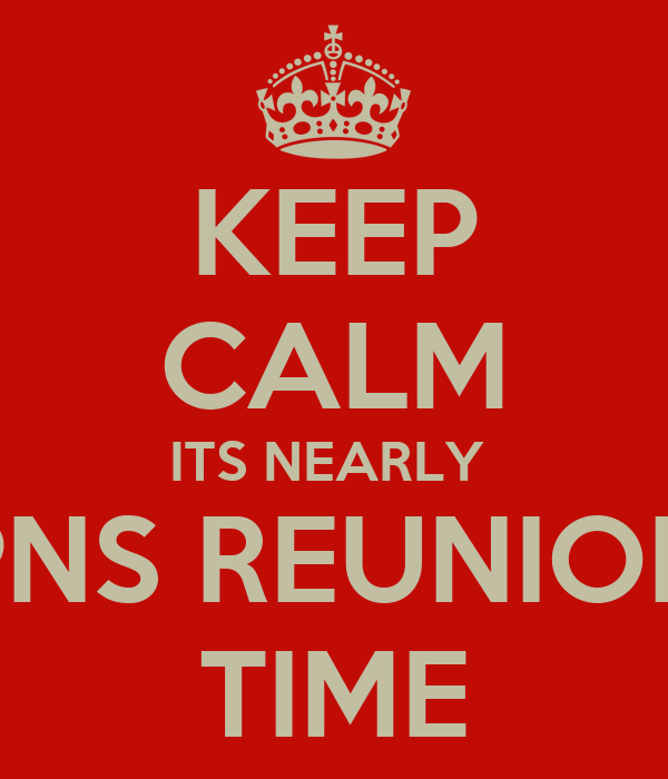 KEEP CALM ITS NEARLY  PNS REUNION TIME