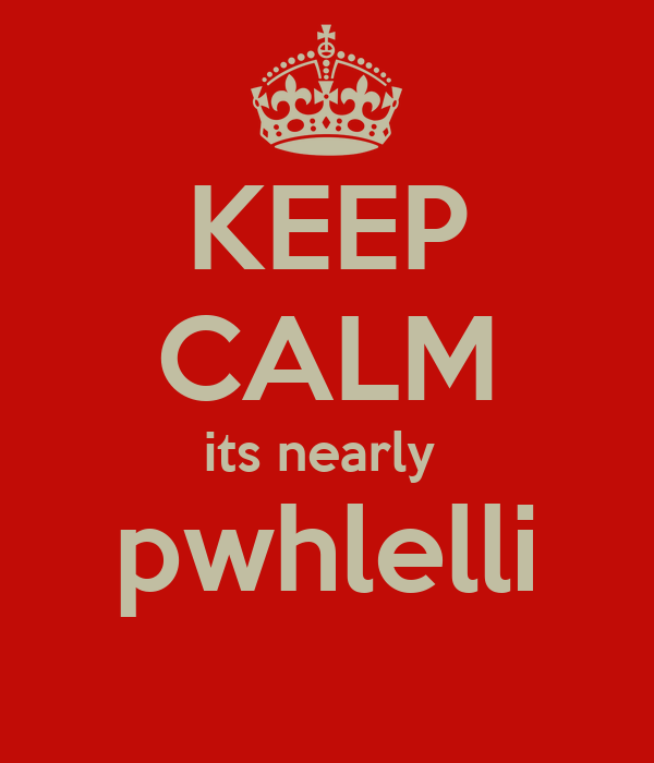 KEEP CALM its nearly  pwhlelli