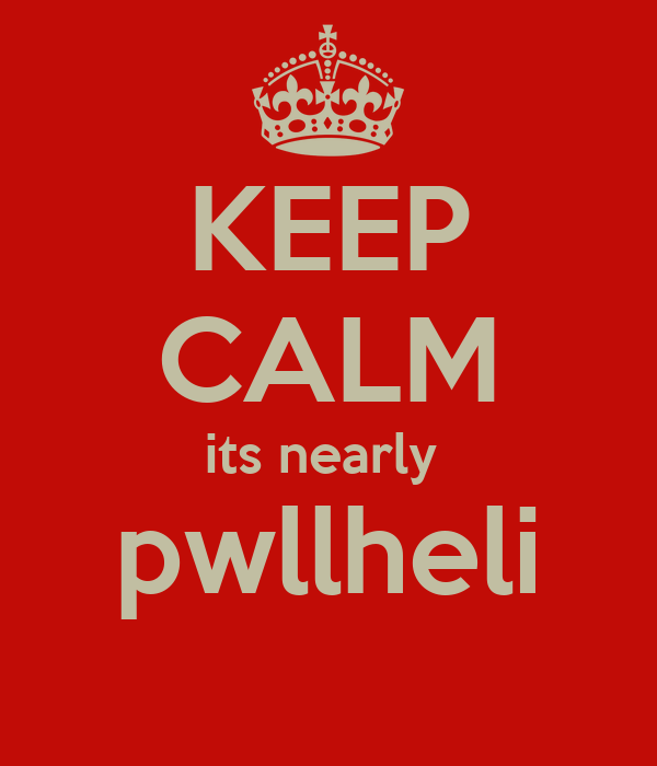 KEEP CALM its nearly  pwllheli