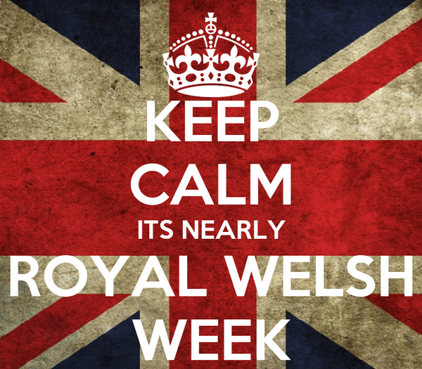 KEEP CALM ITS NEARLY ROYAL WELSH WEEK