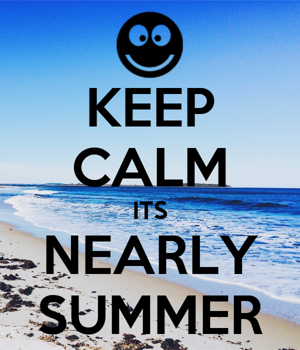 KEEP CALM ITS NEARLY SUMMER