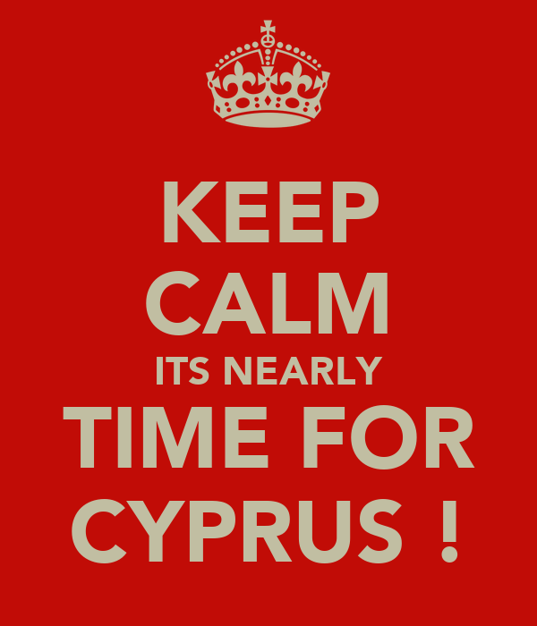 KEEP CALM ITS NEARLY TIME FOR CYPRUS !