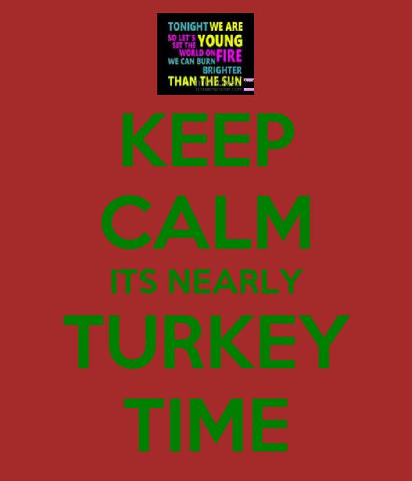 KEEP CALM ITS NEARLY TURKEY TIME