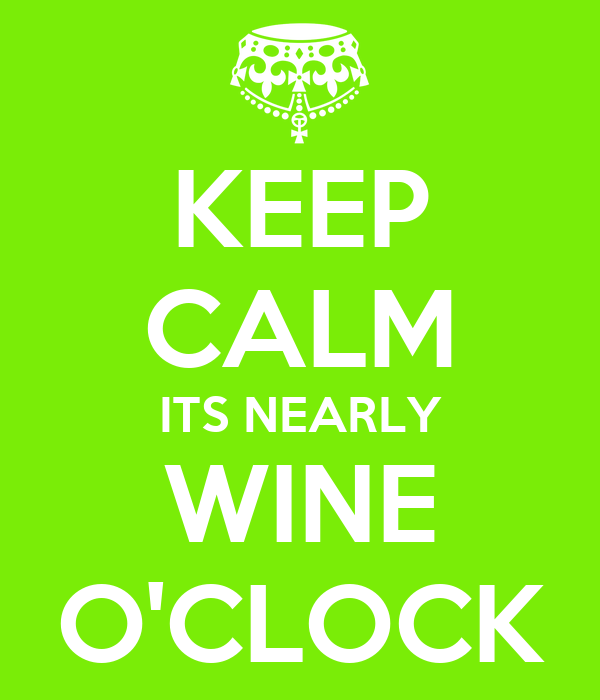KEEP CALM ITS NEARLY WINE O'CLOCK