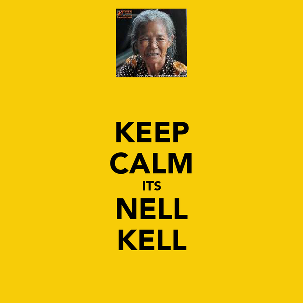 KEEP CALM ITS NELL KELL