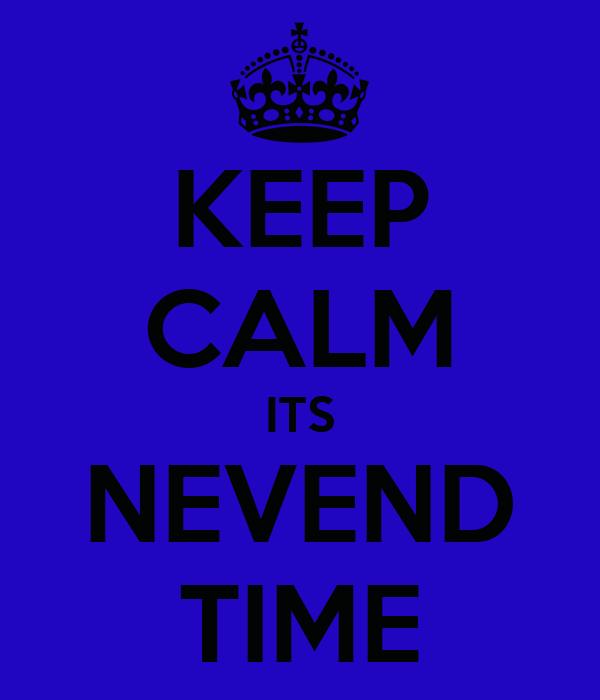 KEEP CALM ITS NEVEND TIME
