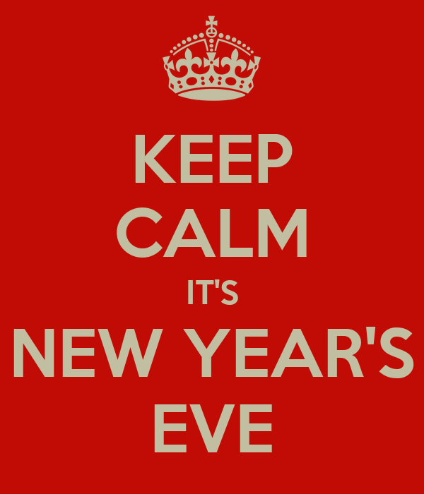 KEEP CALM IT'S NEW YEAR'S EVE
