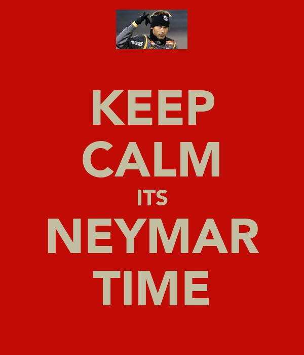 KEEP CALM ITS NEYMAR TIME
