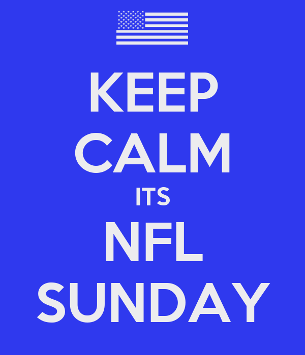 KEEP CALM ITS NFL SUNDAY