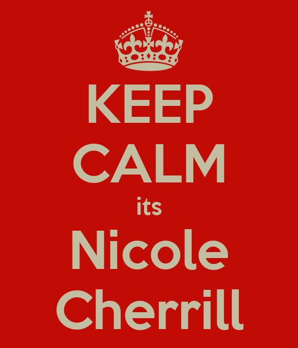 KEEP CALM its Nicole Cherrill