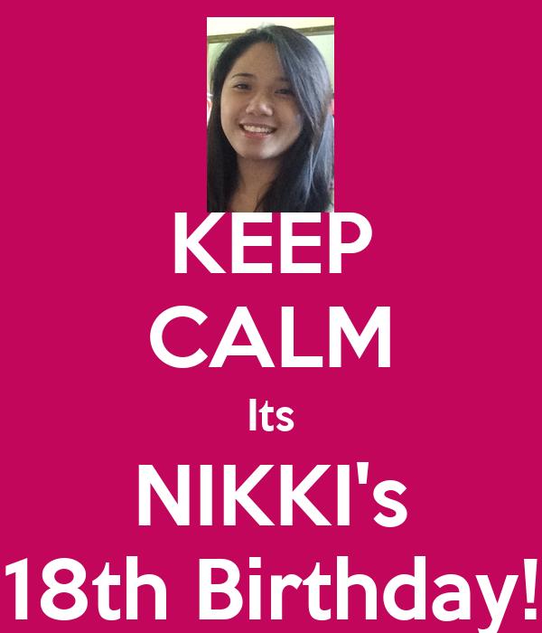 KEEP CALM Its NIKKI's 18th Birthday!