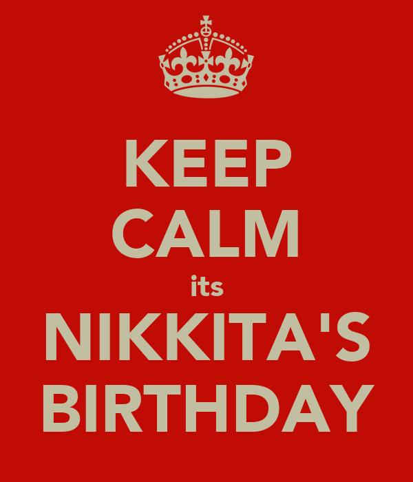 KEEP CALM its NIKKITA'S BIRTHDAY