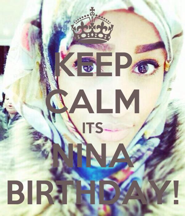 KEEP CALM ITS NINA BIRTHDAY!