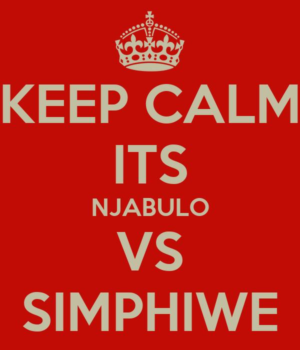 KEEP CALM ITS NJABULO VS SIMPHIWE