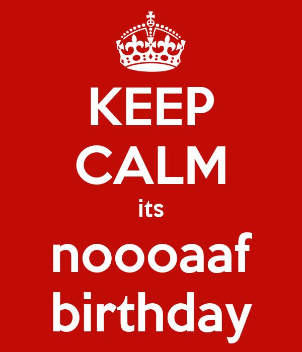 KEEP CALM its noooaaf birthday