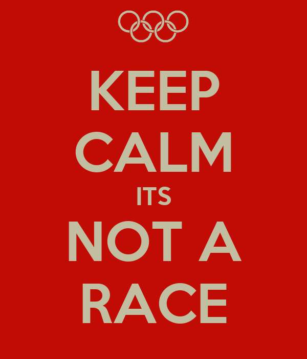 KEEP CALM ITS NOT A RACE