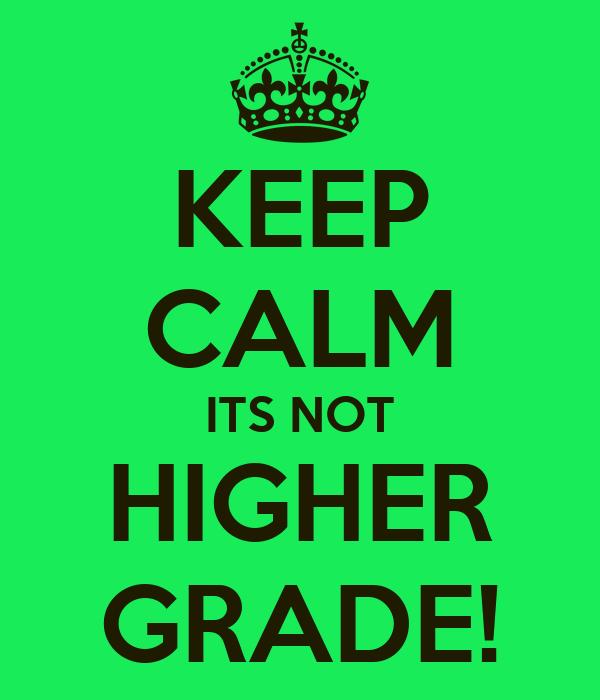 KEEP CALM ITS NOT HIGHER GRADE!
