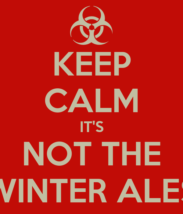 KEEP CALM IT'S NOT THE WINTER ALES