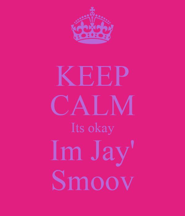 KEEP CALM Its okay Im Jay' Smoov