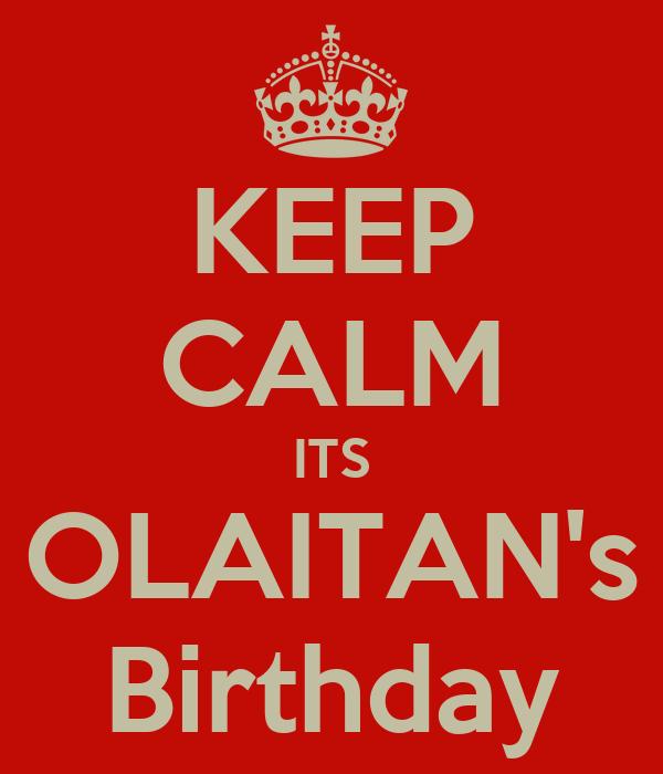 KEEP CALM ITS OLAITAN's Birthday