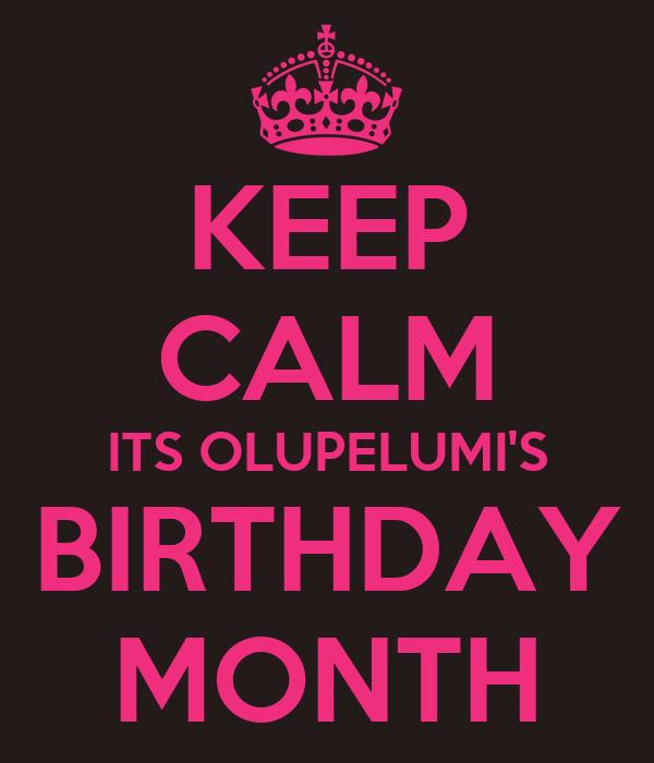 KEEP CALM ITS OLUPELUMI'S BIRTHDAY MONTH