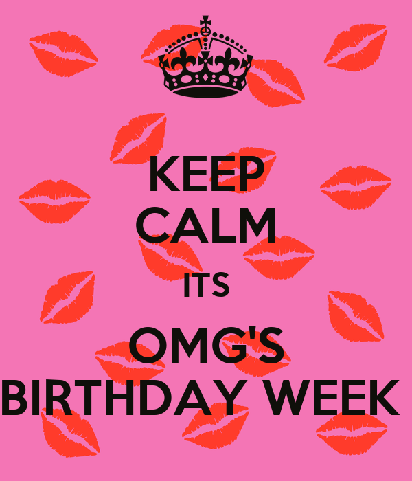 KEEP CALM ITS OMG'S BIRTHDAY WEEK