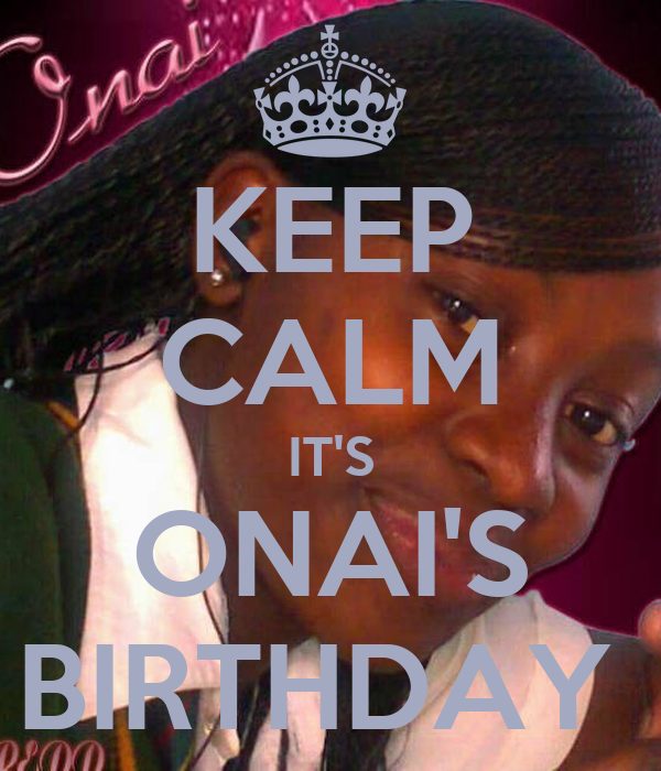 KEEP CALM IT'S ONAI'S BIRTHDAY