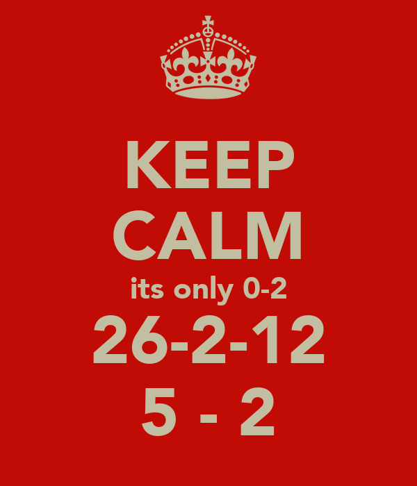 KEEP CALM its only 0-2 26-2-12 5 - 2