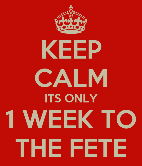 KEEP CALM ITS ONLY 1 WEEK TO THE FETE