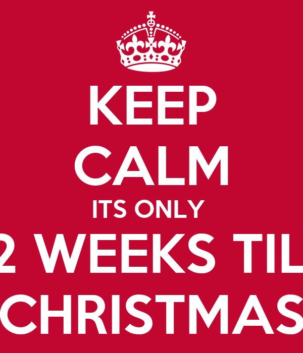 keep calm its only 12 weeks till christmas