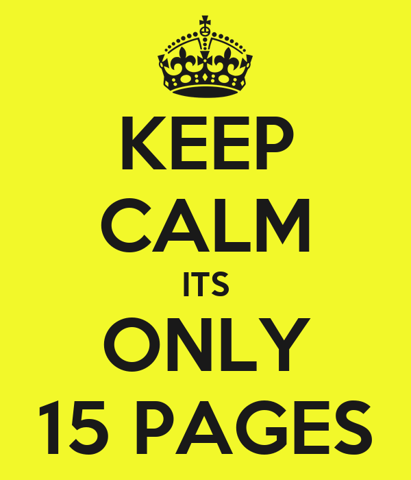 KEEP CALM ITS ONLY 15 PAGES