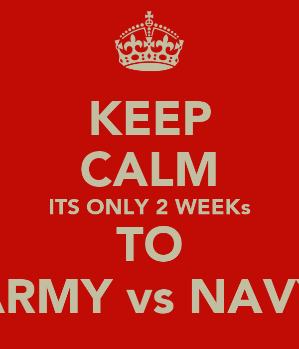 KEEP CALM ITS ONLY 2 WEEKs TO ARMY vs NAVY