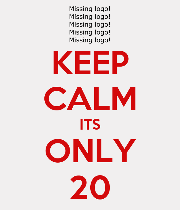 KEEP CALM ITS ONLY 20