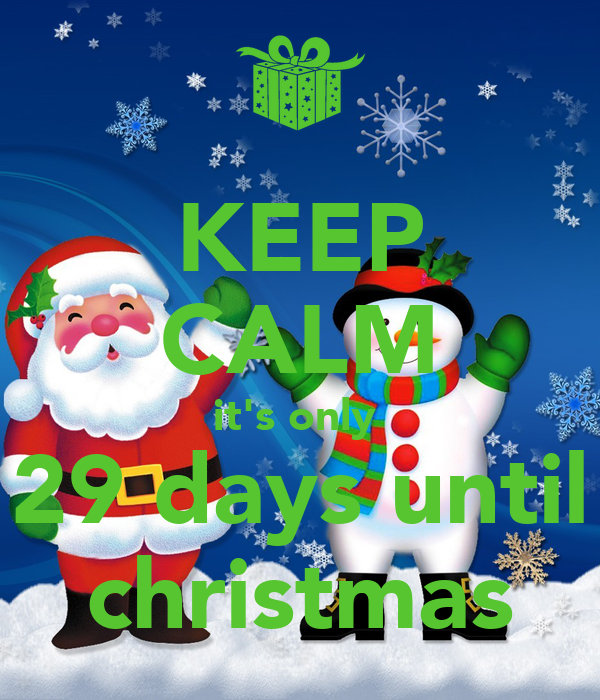 KEEP CALM it's only  29 days until christmas