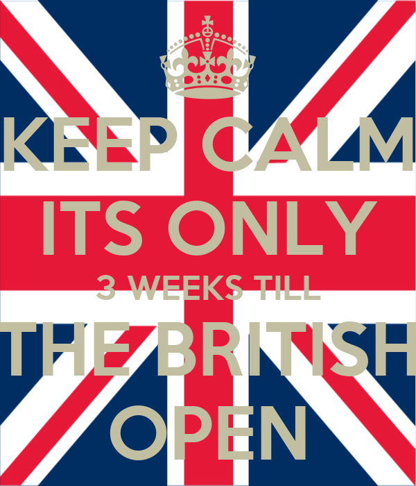 KEEP CALM ITS ONLY 3 WEEKS TILL THE BRITISH OPEN