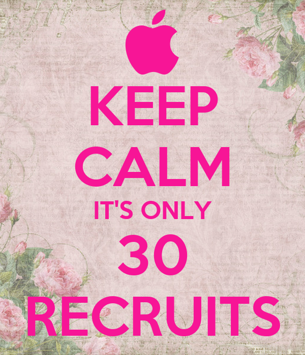 KEEP CALM IT'S ONLY 30 RECRUITS