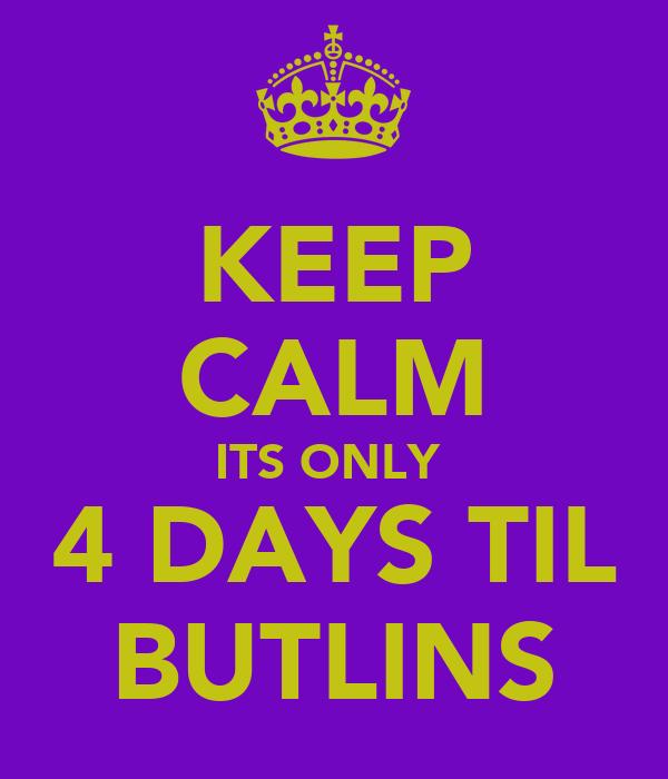 KEEP CALM ITS ONLY  4 DAYS TIL BUTLINS