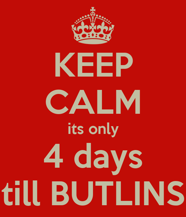 KEEP CALM its only 4 days till BUTLINS