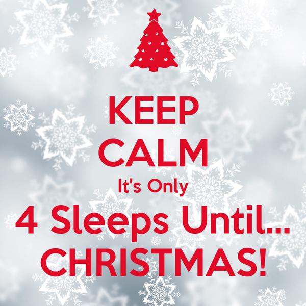 keep calm its only 4 sleeps until christmas - Sleeps Until Christmas